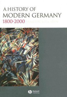 A History of Modern Germany: 1800 to the Present - Martin Kitchen