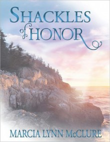 Shackles Of Honor - Marcia Lynn McClure