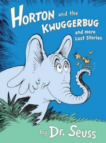 Horton and the Kwuggerbug and More Lost Stories - Dr. Seuss
