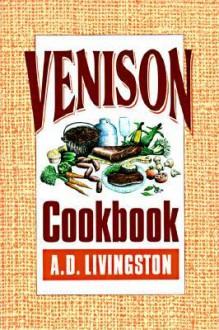 Venison Cookbook (A. D. Livingston Cookbook) - A.D. Livingston