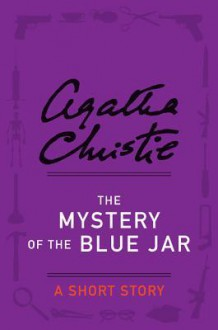 The Mystery of the Blue Jar: A Short Story - Agatha Christie