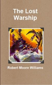 The Lost Warship - John Kilgallon, Robert Moore Williams, J. Allen St. John