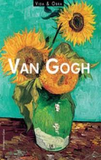 Van Gogh. Życie i twórczość - Victoria Soto Caba