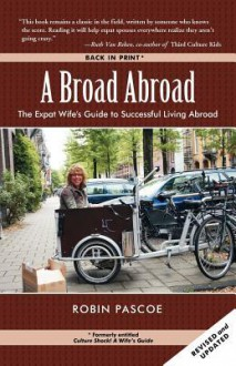 A Broad Abroad: The Expat Wife's Guide to Successful Living Abroad - Robin Pascoe