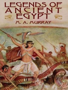 Legends of Ancient Egypt - M.A. Murray