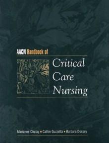AACN Handbook of Critical Care Nursing - Marianne Chulay, Barbara Montgomery Dossey, Cathie Guzzetta