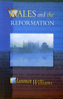 Wales and the Reformation - Glanmor Williams