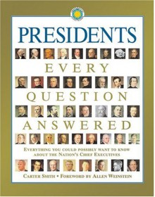 Presidents: Every Question Answered - Carter Smith