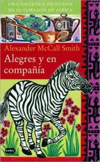 Alegres y en compania (In the Company of Cheerful Ladies) - Alexander McCall Smith