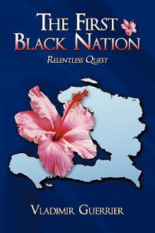 The First Black Nation: Relentless Quest - Vladimir Guerrier