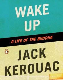 Wake Up: A Life of the Buddha - Jack Kerouac, Robert A.F. Thurman