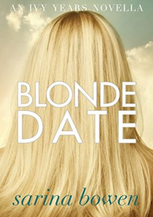 Blonde Date: An Ivy Years Novella (The Ivy Years 2.5) - Sarina Bowen