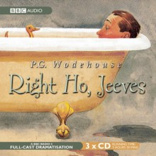 Right Ho, Jeeves: A BBC Full-Cast Radio Drama - P.G. Wodehouse, Michael Hordern, Richard Briers