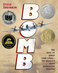 Bomb: The Race to Build--and Steal--the World's Most Dangerous Weapon - Steve Sheinkin