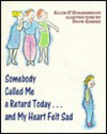 Somebody Called Me a Retard Today-- And My Heart Felt Sad - Ellen O'Shaughnessy