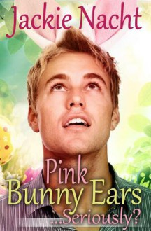 Pink Bunny Ears...Seriously? - Jackie Nacht