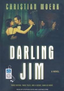 Darling Jim: A Novel - Christian Moerk, Stephen Hoye, Justine Eyre