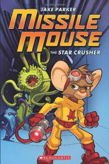 Missile Mouse #1 The Star Crusher - Jake Parker