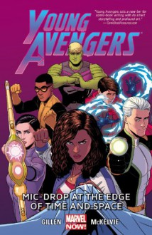 Young Avengers Volume 3: Mic-Drop at the Edge of Time and Space - Kieron Gillen;Jamie McKelvie