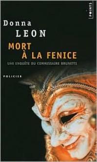 Mort à la Fenice (Commissario Brunetti #1) - Donna Leon, William Olivier Desmond