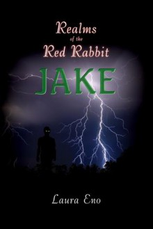 Realms Of The Red Rabbit Jake: (Realms Of The Red Rabbit Series, Book 2) (Volume 2) - Laura Eno
