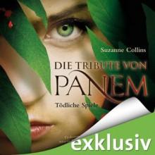 Tödliche Spiele (Die Tribute von Panem, #1) - Maria Koschny, Sylke Hachmeister, Peter Klöss, Suzanne Collins