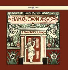 Baby's Own Aesop - Being the Fables Condensed in Rhyme with Portable Morals - Walter Crane