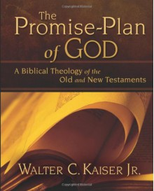 The Promise-Plan of God: A Biblical Theology of the Old and New Testaments - Walter C. Kaiser Jr.