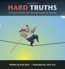 The Book of Hard Truths: 16 Facts of Life We Should Learn to Accept - Eran Dror, John Cox