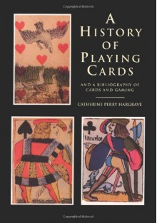 A History of Playing Cards and a Bibliography of Cards and Gaming - Catherine Perry Hargrave