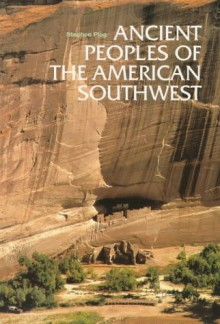 Ancient Peoples of the American Southwest - Stephen Plog
