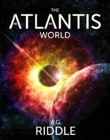 The Atlantis World (The Origin Mystery, Book 3) - A.G. Riddle