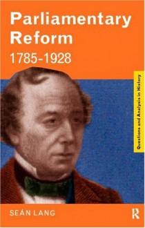 Parliamentary Reform 1785-1928 - Sean Lang