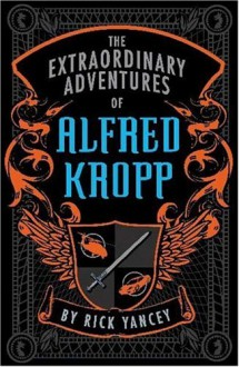 The Extraordinary Adventures of Alfred Kropp (Alfred Kropp Adventures) - 'Richard Yancey', 'Rick Yancey'