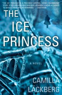 The Ice Princess: A Novel - Camilla Läckberg