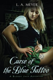 Curse of the Blue Tattoo: Being an Account of the Misadventures of Jacky Faber, Midshipman and Fine Lady - L.A. Meyer