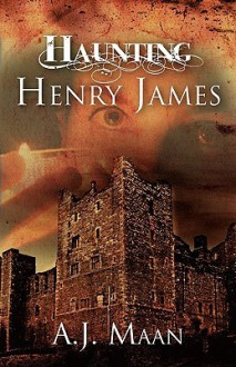 Haunting Henry James - A.J. Maan