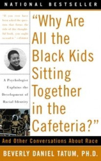 Why Are All the Black Kids Sitting Together in the - Beverly Daniel Tatum