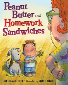 Peanut Butter and Homework Sandwiches - Lisa Broadie Cook,Jack E. Davis