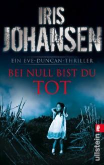Bei Null Bist Du Tot - Iris Johansen, Norbert Möllemann, Charlotte Breuer