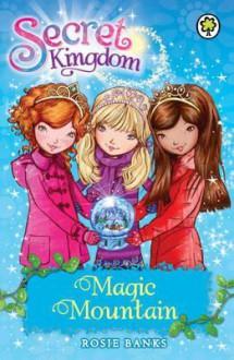 Magic Mountain (Secret Kingdom) - Rosie Banks