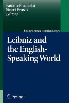 Leibniz and the English-Speaking World - Pauline Phemister, Stuart Brown