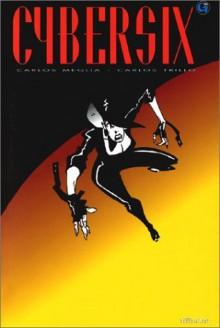 Cybersix, tome 3 - Carlos Trillo, Carlos Meglia