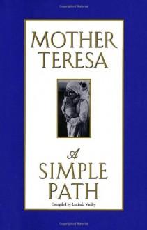 A Simple Path - Mother Teresa, Lucinda Vardey