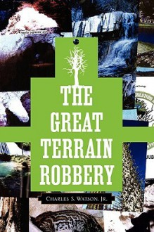 The Great Terrain Robbery - Charles S. Watson Jr.