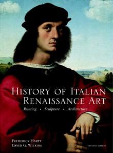 History of Italian Renaissance Art (Paper cover) (7th Edition) - 'Frederick Hartt', 'David Wilkins'