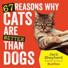 67 Reasons Why Cats Are Better Than Dogs - Jack Shepherd