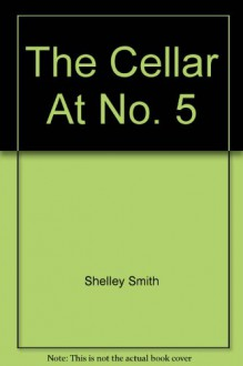 The Cellar At No. 5 - Shelley Smith