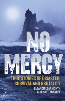 No Mercy: True Stories of Disaster, Survival and Brutality - Eleanor Learmonth,Jenny Tabakoff
