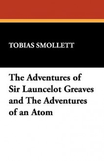 The Adventures of Sir Launcelot Greaves and the Adventures of an Atom - Tobias Smollett